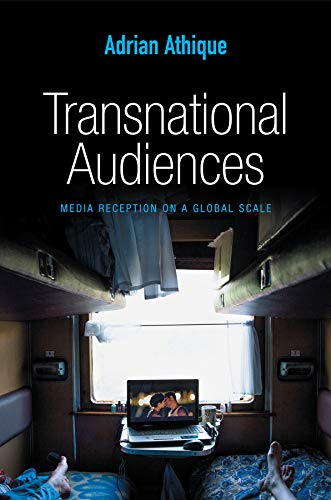 Download Transnational Audiences: Media Reception on a Global Scale (Global Media and Communication) 0745670229