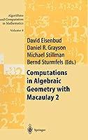 Computations in Algebraic Geometry with Macaulay 2 (Algorithms and Computation in Mathematics)
