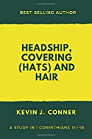 Headship, Covering (Hats) and Hair: An Exposition of 1 Corinthians 11