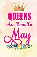 Queens Are Born In May: Journal For Woman Born In May - Ruled, Soft Cover