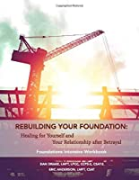 Rebuilding Your Foundation: Healing for Yourself and for Your Relationship