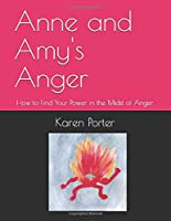 Anne and Amy's Anger: How to Find Your Power in the Midst of Anger (Emotatude)