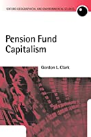 Pension Fund Capitalism (Oxford Geographical and Environmental Studies Series)