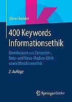 400 Keywords Informationsethik: Grundwissen aus Computer-, Netz- und Neue-Medien-Ethik sowie Maschinenethik