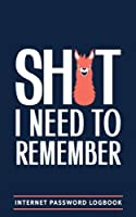 Shit I Need To Remember: Internet Password Logbook: A Password Log Book Keeper Journal Notebook Logbook Organizer & Vault for Men Women Notebooks and Colouring Books for Grown-Ups) [並行輸入品]