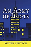 An Army of Idiots