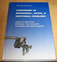 Assessment of Behavioral, Social, & Emotional Problems: Direct & Objective Methods for Use With Children and Adolescents