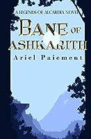 Bane of Ashkarith: A Legends of Alcardia Novel