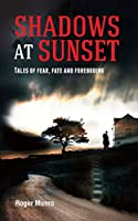 Shadows at Sunset: Tales of Fear, Fate and Foreboding