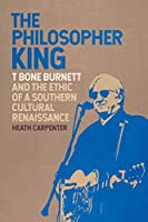 The Philosopher King: T Bone Burnett and the Ethic of a Southern Cultural Renaissance (Music of the American South)