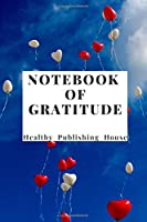 Notebook of gratitude: Love yourself. Appreciate your thoughts and exceptional happiness. Life inspiration, balance, positivity 110 pages, (6 x 9)
