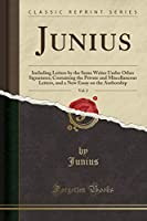 Junius, Vol. 2: Including Letters by the Same Writer Under Other Signatures; Containing the Private and Miscellaneous Letters, and a New Essay on the Authorship (Classic Reprint)