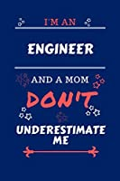 I'm An Engineer And A Mom Don't Underestimate Me: Perfect Gag Gift For An Engineer Who Happens To Be A Mom And NOT To Be Underestimated! | Blank Lined Notebook Journal | 100 Pages 6 x 9 Format | Office | Work | Job | Humour and Banter | Birthday| Hen | |