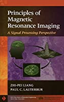 Principles of Magnetic Resonance Imaging: A Signal Processing Perspective (IEEE Press Series on Biomedical Engineering)