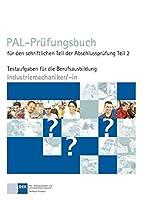 PAL-Pruefungsbuch fuer den schriftlichen Teil der Abschlusspruefung Teil 2 - Industriemechaniker/-in