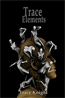 Trace Elements: 13 Stories by [Knight, Tracy]