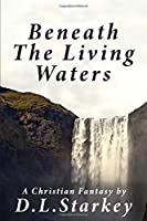 Beneath The Living Waters: A Christian Fantasy