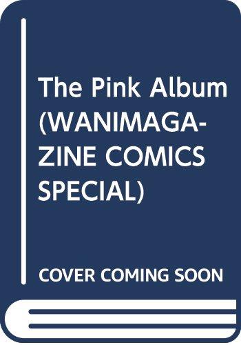 The Pink Album (WANIMAGAZINE COMICS SPECIAL)