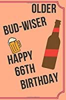 OLDER BUD-WISER HAPPY 66th BIRTHDAY: Funny 66th Birthday Gift older bud-wiser Pun Journal / Notebook / Diary (6 x 9 - 110 Blank Lined Pages)