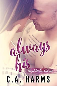 Always His (Crazed Devotion Book 1) by [Harms, C.A.]