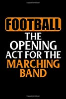 Football the Opening Act for the Marching Band: 5x5 Graph Notebook in Black and Gold School Colors for Middle School, High School, College and University Band Members to Write In - Bullet Journal for Marching Band Members 6x9 100 Pages