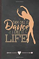 They Call It Dance I Call It Life: Dancer Dancing Funny Lined Notebook Journal For Instructor Enthusiast, Unique Special Inspirational Birthday Gift, Regular 6 X 9 110 Pages
