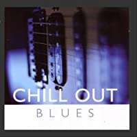Chill Out: Blues