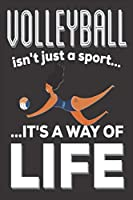 Volleyball Isn't Just A Sport It's A Way Of Life: Volleyball Gifts : Cute Blank lined Notebook Journal to Write in for a boys and Girls who loves playing Volleyball