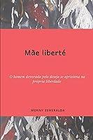 Mãe Liberté: O homem devorado pelo desejo se aprisiona na própria liberdade