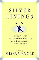Silver Linings: Triumphs of the Chronically III and Physically Challenged