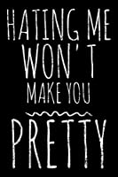 Hating me won't make You pretty: Notebook (Journal, Diary) for women who love sarcasm | 120 lined pages to write in