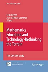 Mathematics Education and Technology-Rethinking the Terrain: The 17th ICMI Study (New ICMI Study Series)