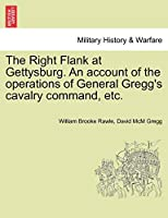 The Right Flank at Gettysburg. an Account of the Operations of General Gregg's Cavalry Command, Etc.
