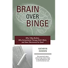 Brain over Binge: Why I Was Bulimic, Why Conventional Therapy Didn't Work, and How I Recovered for Good
