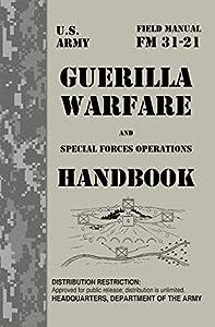 GUERILLA WARFARE HANDBOOK: U.S. Army FM 31-21 Guerilla Warfare and Special Forces Operations (English Edition)