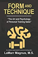"""Form and Technique: """"The Art and Psychology of Personal Training Sales"""""""