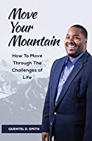 Move Your Mountain: How to move through the challenges of life