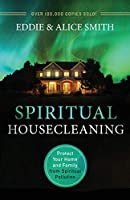 Spiritual Housecleaning: Protect Your Home and Family from Spiritual Pollution
