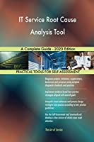 IT Service Root Cause Analysis Tool A Complete Guide - 2020 Edition