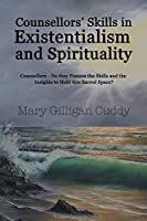 Counsellors' Skills in Existentialism and Spirituality: Counsellors Do They Possess the Skills and the Insights to Hold This Sacred Space?