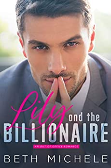 Lily and the Billionaire: A Hot Romantic Comedy by [Michele, Beth]
