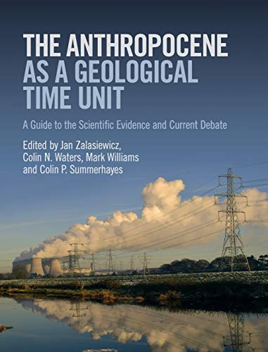 Download The Anthropocene as a Geological Time Unit: A Guide to the Scientific Evidence and Current Debate 110847523X