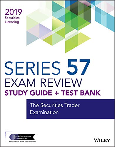 Download Wiley Series 57 Securities Licensing Exam Review 2019 + Test Bank: The Securities Trader Examination (Wiley Securities Licensing) 1119552885