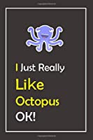 I Just Really Like Octopus, OK !: Notebook And Journal Gift  - 120 pages Blank Lined Journal Notebook Planner