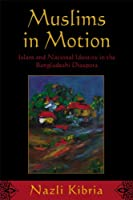 Muslims in Motion: Islam and National Identity in the Bangladeshi Diaspora