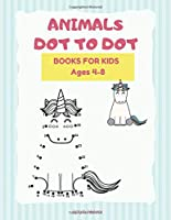 Animals Dot To Dot Books For Kids Ages 4-5: A Fun Filled Connect The Dots And Coloring Activity Book For Kids   Volume 1