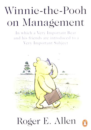 Winnie-the-Pooh on Management: In which a Very Important Bear and his friends are introduced to a Very Important Subjectの詳細を見る