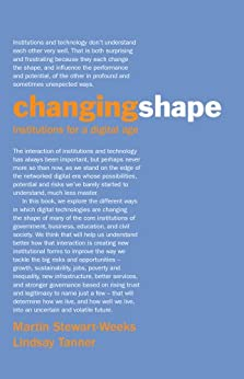 Changing Shape: institutions for a digital age by [Stewart-Weeks, Martin, Tanner, Lindsay]