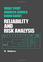 What Every Engineer Should Know about Reliability and Risk Analysis