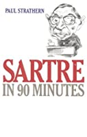 Sartre in 90 Minutes (Philosophers in 90 Minutes Series) by Paul Strathern(1998-06-01)
